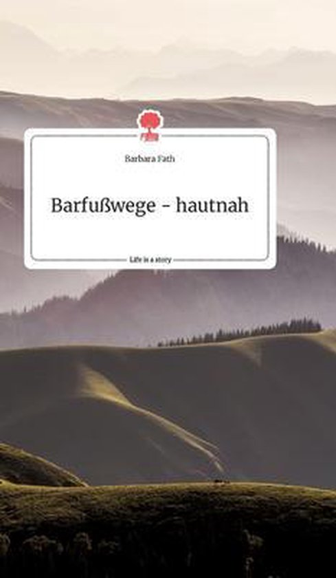 Barfusswege - hautnah. Life is a Story - story.one