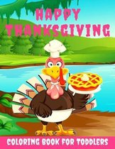 Happy Thanksgiving Coloring Book for Toddlers: Thanksgiving Books for Kids: A Fun Thanksgiving Coloring Gift Book for Boys and Girls, Thanksgiving Coloring Book for Kids Ages 2-4, 4-8,8-12, and up, Great Thanksgiving Gift / NB