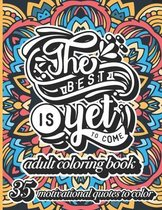 The Best is Yet to Come Adult Coloring Book