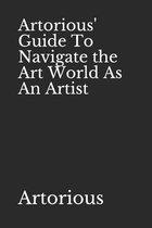 Artorious' Guide To Navigate the Art World As An Artist