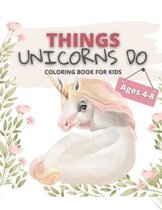 Things Unicorns Do Coloring Book for Kids Ages 4-8