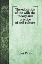 The education of the will; the theory and practice of self-culture