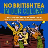 No British Tea in Our Colony! | Causes of the American Revolution : Boston Tea Party and the Intolerable Acts | History Grade 4 | Children's American History