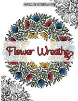 Flower Wreaths: Coloring Book For Adults