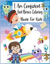 I Am Confident And Brave Coloring Book For Kids