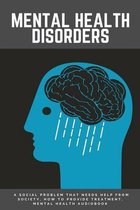 Mental Health Disorders: A Social Problem That Needs Help From Society, How To Provide Treatment, Mental Health Audiobook.