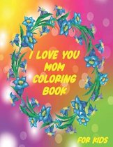 I Love You Mom Coloring Book for Kids