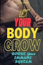 Let Your Body Grow