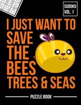 I Just Want to Save the Bees Trees and Seas Sudoku Beekeepers Puzzle Book
