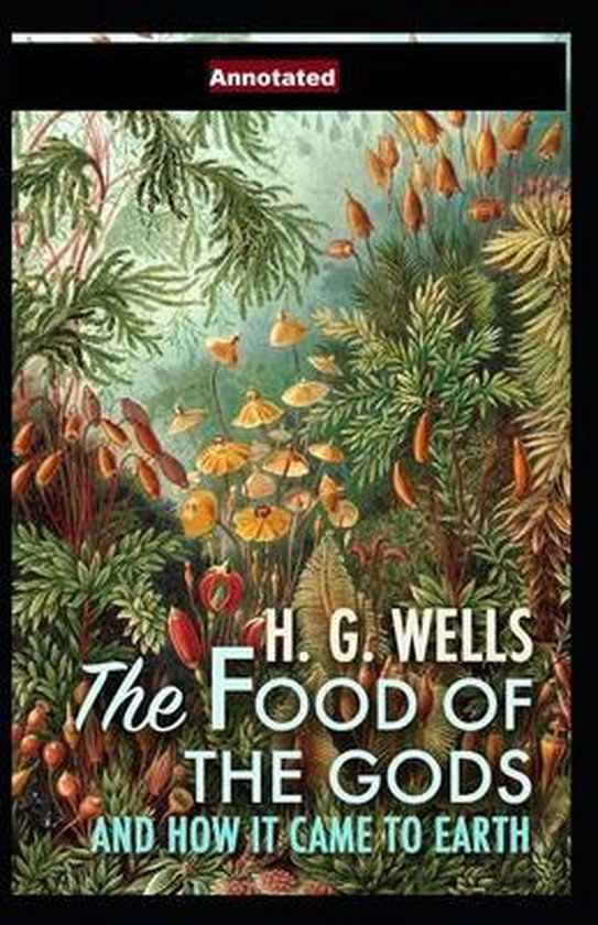 The Food of the Gods and How It Came to Earth Annotated