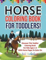 Horse Coloring Book For Toddlers! Discover This Toddler Coloring Book For Kids Ages 1-3 With Horse Pages To Color On