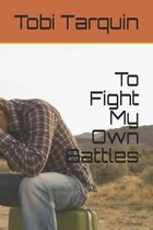 To Fight My Own Battles