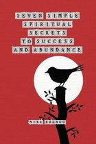 Seven Simple Spiritual Secrets to Success and Abundance