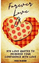Forever Love: 370 Love Quotes to Increase Your Confidence with Love