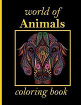 world of Animals coloring book: Stress Relieving Designs Animals, Mandalas, Flowers, Paisley Patterns And So Much More: Coloring Book For Adults