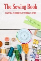 The Sewing Book: Essential Techniques of Sewing Clothes