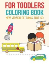 For Toddlers Coloring Book: The new version of things that go