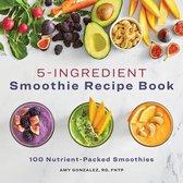 5 Ingredient Smoothie Recipe Book
