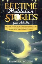 Bedtime Meditation Stories for Adults: Relaxing Stories to Help Adult Fall Asleep easy and Quickly. Overcoming Anxiety, Insomnia and Stress Relief for