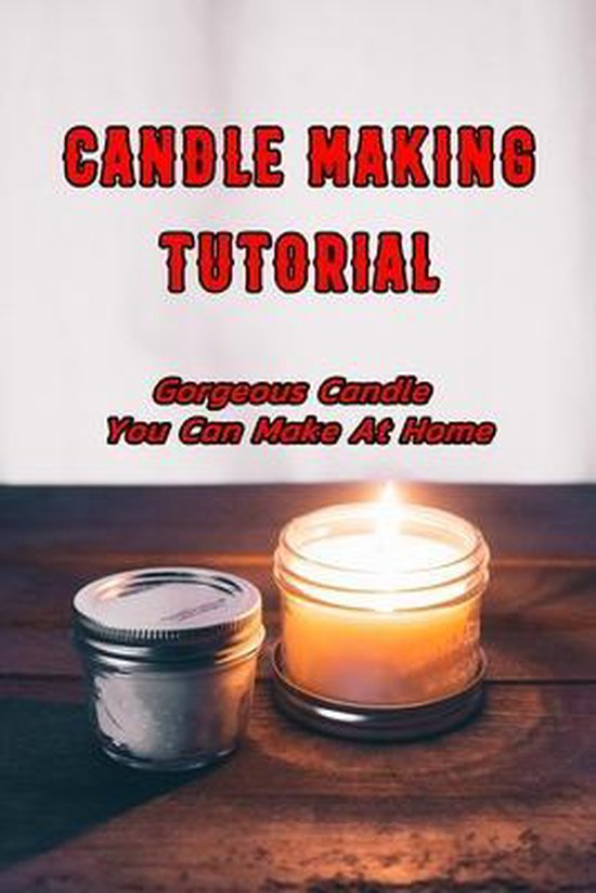 Candle Making Tutorial: Gorgeous Candle You Can Make At Home