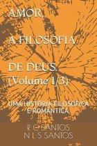 AMOR, A FILOSOFIA DE DEUS. (Volume 1/3)