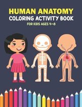 Human Anatomy Coloring Activity Book For Kids Ages 4-8: A Beautiful Instructive Guide to the Human Body Activity Book For Kids And Adults - Perfect Gi
