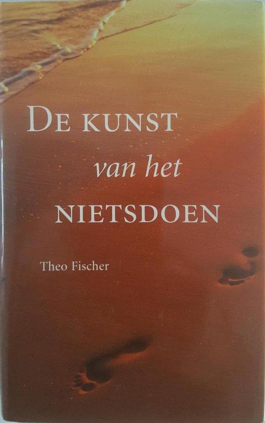 De Kunst Van Het Nietsdoen - Theo Fischer |