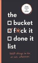The Bucket, F*ck it, Done it List