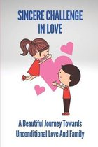 Sincere Challenge In Love: A Beautiful Journey Towards Unconditional Love And Family: Meaning Of Sincere Love