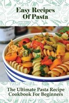 Easy Recipes Of Pasta: The Ultimate Pasta Recipe Cookbook For Beginners: Italian Cooking Books