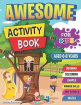 Awesome Activity Book for Kids Aged 6-8 Years: Amazing bumper book of activities and puzzles including mazes, dot to dot, drawing, shapes, games, numb