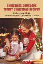 Christmas Cookbook Yummy Christmas Recipes: Collection Of 51 Mouthwatering Christmas Treats