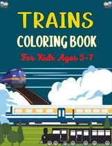TRAINS COLORING BOOK For Kids Ages 5-7: Amazing Train Coloring Book for Kids Who Love Train!