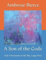 A Son of the Gods: And A Horseman in the Sky: Large Print