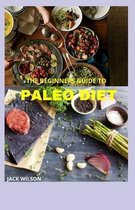The Beginners Guide to Paleo Diet: The paleo diet cookbook weight loss and heal your body