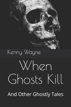 When Ghosts Kill