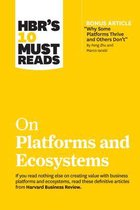 HBR's 10 Must Reads on Platforms and Ecosystems (with bonus article by  Why Some Platforms Thrive and Others Don't  By Feng Zhu and Marco Iansiti)