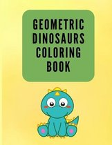 Geometric Dinosaurs Coloring Book: Colouring Book for Children 4-8 Years Old - Dinosaurs Coloring Book - Geometric Dinosaurs Coloring Pages for Kids