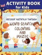 Activity Book for Kids Discover Australia through Word Search Coloring and Mazes: Fun Word Search Puzzles - Coloring Australian Animals - Learn Aussie