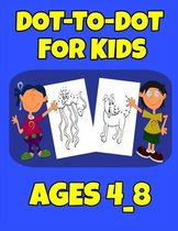 Dot-To-Dot For Kids Ages 4_8: Easy Kids Dot To Dot Books Ages 4-6 3-8 3-5 6-8 (Boys & Girls Connect The Dots Activity Books