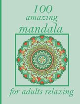 100 amazing mandala for adults relaxing: 100 Magical Mandalas An Adult Coloring Book with Fun, Easy, and Relaxing Mandalas