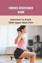 Curves Resistance Band: Exercises To Avoid With Upper Back Pain: What To Eat When Trying To Get In Shape