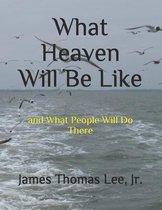 Boek cover What Heaven Will Be Like van James Thomas Lee, Jr