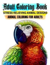 Animal Coloring for Adults. Stress Relieving Animal Designs. Adult Coloring Book: 50 Unique Pages to Color for Animal Lovers