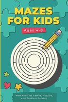 Mazes For Kids Ages 4-8: Workbook for Games, Puzzles, and Problem -Solving: Super Fun Brain Stimulating Challenging Activity Book For Preschool