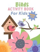 Birds ACTIVITY BOOK For Kids AGES 4-8: Fun Children's Workbook with Over than 60 activities with Coloring, Mazes, Matching, counting, drawing and More