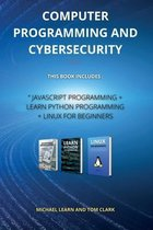 "COMPUTER PROGRAMMING AND CYBERSECURITY series 2: This Book Includes: "" JavaScript Programming + Learn Python Programming + Linux for Beginners"