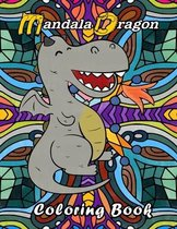 Mandala Dragon Coloring Book: Kids Children. Dragon coloring book for kids adults teens boys girls that like to color a dragon placed in front of ma