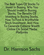 The Best Types Of Stocks To Invest In Buying, Why You Should Invest In Buying Stocks, The Benefits Of Investing In Buying Stocks, How To Find A Worthwhile Stock Investment, And How To Generate Extreme Wealth Online On Social Media Platforms