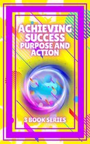 ACHIEVING SUCCESS, PURPOSE AND ACTION